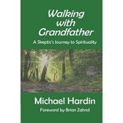 Walking with Grandfather: A Skeptic's Journey Toward Spirituality, Paperback/Brian Zahnd