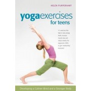 Yoga Exercises for Teens: Developing a Calmer Mind and a Stronger Body, Paperback