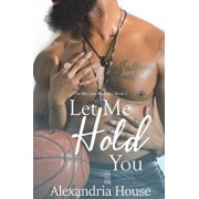 Let Me Hold You, Paperback/Alexandria House