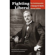 Fighting Liberal: The Autobiography of George W. Norris, Paperback/George W. Norris