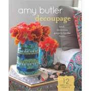 Amy Butler Decoupage: Fresh, Decorative Projects for the Home