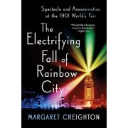 The Electrifying Fall of Rainbow City: Spectacle and Assassination at the 1901 Worlds Fair, Paperback