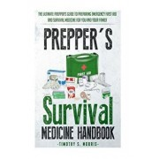 Prepper's Survival Medicine Handbook: Prepper's Suthe Ultimate Prepper's Guide to Preparing Emergency First Aid and Survival Medicine for You and Your, Paperback/Timothy S. Morris