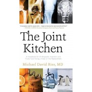 The Joint Kitchen: A Handbook for Orthopaedic Inventors and Fraidy Cats Facing a Knee or Hip Replacement, Hardcover