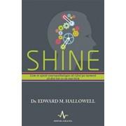Shine. Cum te ajuta neuropsihologi sa-i faci pe oameni sa dea tot ce au mai bun/Edward M. Hallowell