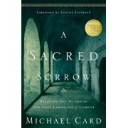 A Sacred Sorrow: Reaching Out to God in the Lost Language of Lament, Paperback/Michael Card