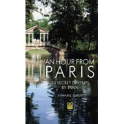 An Hour from Paris: 20 Secret Day Trips by Train, Paperback/Annabel Simms