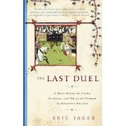 The Last Duel: A True Story of Crime, Scandal, and Trial by Combat in Medieval France, Paperback