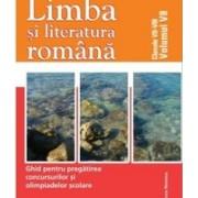 Limba si literatura romana. Ghid pentru pregatirea concursurilor si olimpiadelor scolare . Clasele VII-VIII, vol. VII