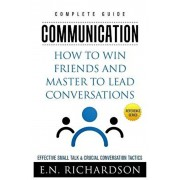 Communication: How to Win Friends and Master to Lead Conversations! Effective Small Talk & Crucial Conversation Tactics, Paperback/Be-To-Ce_ Publishing