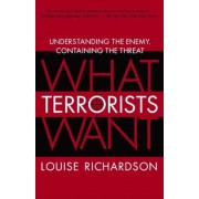 What Terrorists Want: Understanding the Enemy, Containing the Threat, Paperback