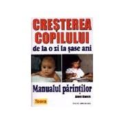 Crestera copilului de la o zi la sase ani - Manualul Parintilor .