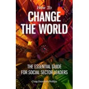 How to Change The World - The essential guide for social sector leaders (Dearden-Phillips Craig)(Paperback) (9780955963216)