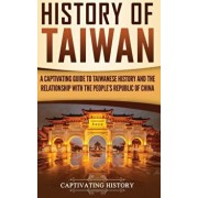 History of Taiwan: A Captivating Guide to Taiwanese History and the Relationship with the People's Republic of China, Hardcover/Captivating History