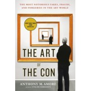The Art of the Con: The Most Notorious Fakes, Frauds, and Forgeries in the Art World, Paperback