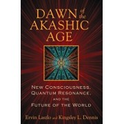 Dawn of the Akashic Age: New Consciousness, Quantum Resonance, and the Future of the World, Paperback/Ervin Laszlo