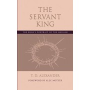 The Servant King: The Bible's Portrait of the Messiah, Paperback/T. D. Alexander