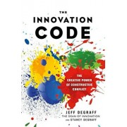 The Innovation Code: The Creative Power of Constructive Conflict, Hardcover/Jeff DeGraff