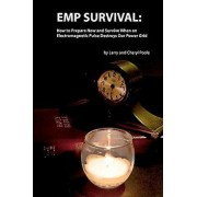 Emp Survival: : How to Prepare Now and Survive, When an Electromagnetic Pulse Destroys Our Power Grid, Paperback/Larry Poole