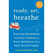 Ready, Set, Breathe: Practicing Mindfulness with Your Children for Fewer Meltdowns and a More Peaceful Family, Paperback