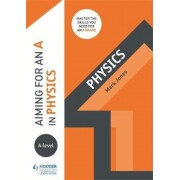 Aiming for an A in A-level Physics, Paperback