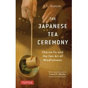 The Japanese Tea Ceremony: Cha-No-Yu and the Zen Art of Mindfulness, Paperback/A. L. Sadler