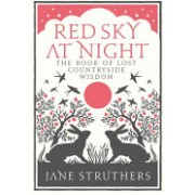 Red Sky at Night - The Book of Lost Country Wisdom (Struthers Jane)(Cartonat) (9780091932442)