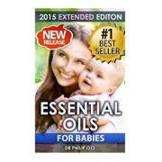 Essential Oils for Babies: The Definitive Guide: Essential Oils for Your Baby's Health, Vitality and Longevity, Paperback/Dr Philip Ozz