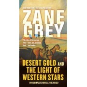 Desert Gold and the Light of Western Stars: Two Complete Novels