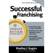 Successful Franchising: Expert Advice on Buying, Selling and Creating Winning Franchises