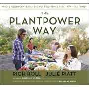 The Plantpower Way: Whole Food Plant-Based Recipes and Guidance for the Whole Family, Hardcover