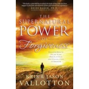 The Supernatural Power of Forgiveness: Discover How to Escape Your Prison of Pain and Unlock a Life of Freedom, Paperback