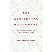 The Accidental Dictionary: The Remarkable Twists and Turns of English Words, Paperback/Paul Anthony Jones