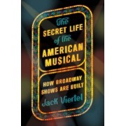 The Secret Life of the American Musical: How Broadway Shows Are Built, Paperback
