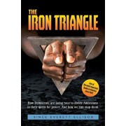 The Iron Triangle: Inside the Liberal Democrat Plan to Use Race to Divide Christians and America in their Quest for Power and How We Can, Paperback/Vince Everett Ellison