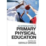 An Introduction to Primary Physical Education by Gerald Griggs