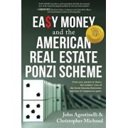 Easy Money and the American Real Estate Ponzi Scheme: From Your Pocket to Theirs, the Insiders' View of the Great Housing Recession, and How It's Happ, Paperback/John Agostinelli
