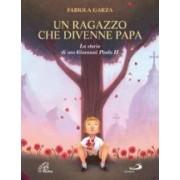 Fabiola Garza Un ragazzo che divenne papa. La storia di san Giovanni Paolo II ISBN:9788831544733