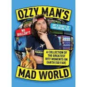 Ozzy Man's Mad World: A Collection of the Greatest Wtf Moments on Earth (So Far), Paperback/Ozzy Man
