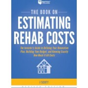 The Book on Estimating Rehab Costs The Investors Guide to Defining Your Renovation Plan Building Your Budget and Knowing Exactly How