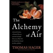 The Alchemy of Air: A Jewish Genius, a Doomed Tycoon, and the Scientific Discovery That Fed the World But Fueled the Rise of Hitler, Paperback/Thomas Hager