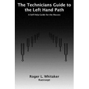 The Technicians Guide to the Left Hand Path: A Self Help Guide for the Masses, Paperback/Mr Roger L. Whitaker
