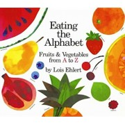 Eating the Alphabet: Fruits & Vegetables from A to Z, Paperback/Lois Ehlert