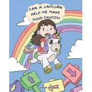 Can A Unicorn Help Me Make Good Choices?: A Cute Children Story to Teach Kids About Choices and Consequences., Paperback/Steve Herman