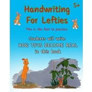 Handwriting For Lefties, This is the font to practice: Students will write HOW TOYS BECOME REAL in this book, Paperback/Joshua Schuger