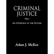 Criminal Justice: An Overview of the System, Paperback/Adam J. McKee