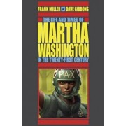 The Life and Times of Martha Washington in the Twenty-First Century (Second Edition), Paperback/Frank Miller
