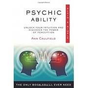 Psychic Ability, Plain & Simple: The Only Book You'll Ever Need, Paperback/Ann Caulfield