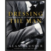 Dressing the Man: Mastering the Art of Permanent Fashion, Hardcover