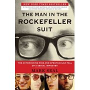 The Man in the Rockefeller Suit: The Astonishing Rise and Spectacular Fall of a Serial Impostor, Paperback/Mark Seal